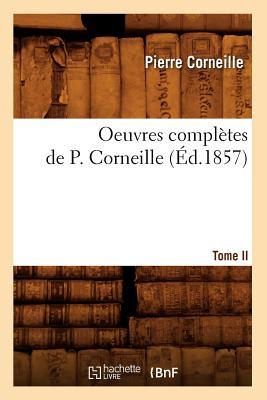 Oeuvres Completes de P. Corneille. Tome II (ed.1857)