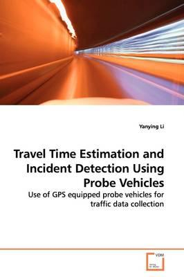 Travel Time Estimation and Incident Detection Using Probe Vehicles