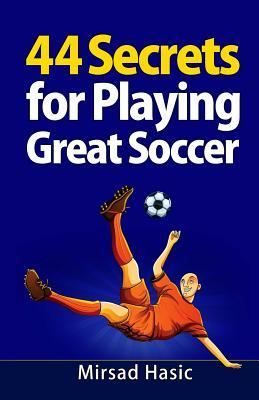 44 Secrets for Playing Great Soccer