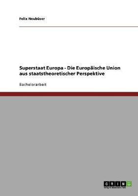 Superstaat Europa - Die Europäische Union aus staatstheoretischer Perspektive