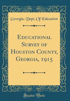 Educational Survey of Houston County, Georgia, 1915 (Classic Reprint)