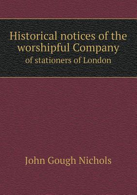 Historical Notices of the Worshipful Company of Stationers of London