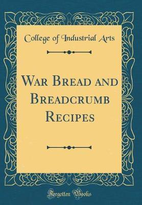 War Bread and Breadcrumb Recipes (Classic Reprint)