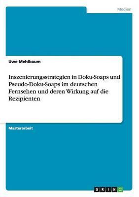 Inszenierungsstrategien in Doku-Soaps und Pseudo-Doku-Soaps im deutschen Fernsehen und deren Wirkung auf die Rezipienten