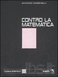 Contro la matematica. Manuale per perplessi dall'esattezza