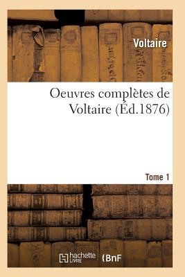 Oeuvres Completes de Voltaire. Tome 1