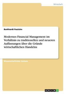 Modernes Financial Management  im Verhältnis zu traditionellen und neueren Auffassungen über die Gründe wirtschaftlichen Handelns