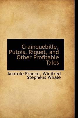 Crainquebille, Putois, Riquet, and Other Profitable Tales
