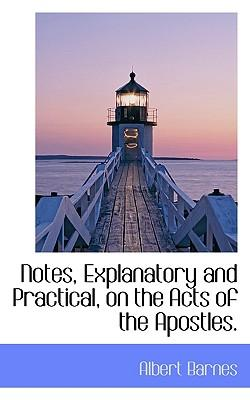 Notes, Explanatory and Practical, on the Acts of the Apostles