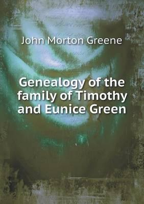 Genealogy of the Family of Timothy and Eunice Green