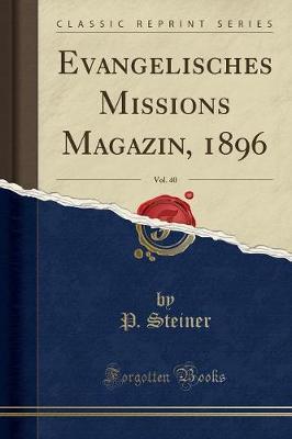 Evangelisches Missions Magazin, 1896, Vol. 40 (Classic Reprint)