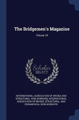 The Bridgemen's Magazine; Volume 18