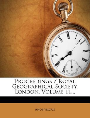 Proceedings/Royal Geographical Society, London, Volume 11.