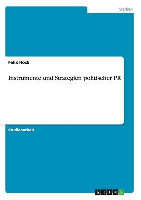 Instrumente und Strategien politischer PR