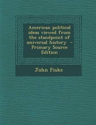 American Political Ideas Viewed from the Standpoint of Universal History - Primary Source Edition