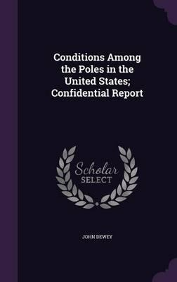 Conditions Among the Poles in the United States; Confidential Report