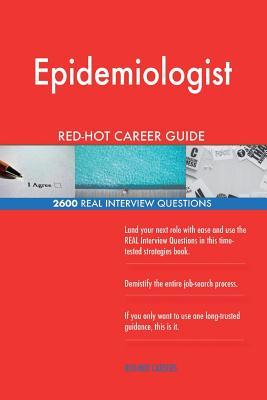 Epidemiologist RED-HOT Career Guide; 2600 REAL Interview Questions