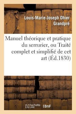 Manuel Théorique et Pratique du Serrurier, Ou Traite Complet et Simplifie de Cet Art
