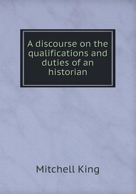 A Discourse on the Qualifications and Duties of an Historian