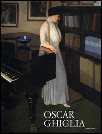 Oscar Ghiglia. Maestro del Novecento italiano. Ediz. illustrata