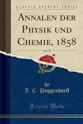 Annalen der Physik und Chemie, 1858, Vol. 179 (Classic Reprint)