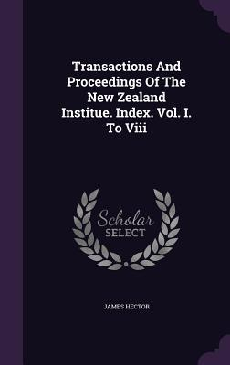 Transactions and Proceedings of the New Zealand Institue. Index. Vol. I. to VIII