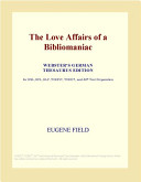 The Love Affairs of a Bibliomaniac (Webster's German Thesaurus Edition)