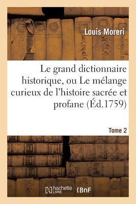 Le Grand Dictionnaire Historique, Ou le Melange Curieux de l'Histoire Sacrée et Profane. Tome 2