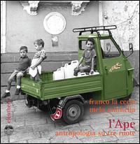 L'Ape. Antropologia su tre ruote. Ediz. illustrata