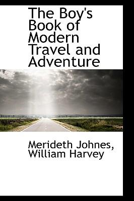 The Boy's Book of Modern Travel and Adventure