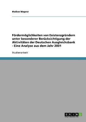 Fördermöglichkeiten von Existenzgründern unter besonderer Berücksichtigung der Aktivitäten der Deutschen Ausgleichsbank - Eine Analyse aus dem Jahr 2001