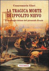 La tragica morte di Ippolito Nievo. Il naufragio doloso del piroscafo «Ercole»
