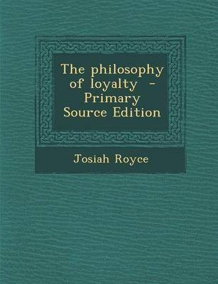 The Philosophy of Loyalty - Primary Source Edition