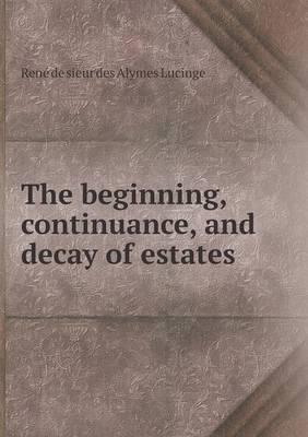 The Beginning, Continuance, and Decay of Estates