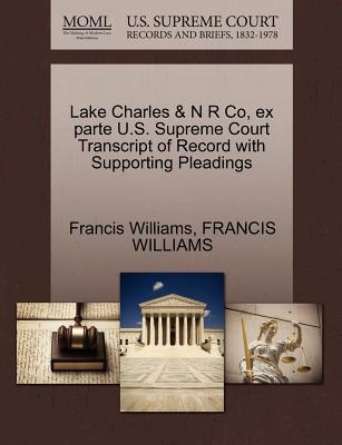 Lake Charles & N R Co, Ex Parte U.S. Supreme Court Transcript of Record with Supporting Pleadings
