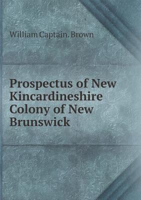 Prospectus of New Kincardineshire Colony of New Brunswick