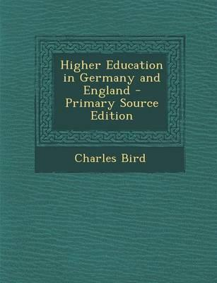 Higher Education in Germany and England - Primary Source Edition