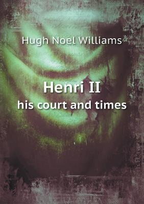Henri II His Court and Times