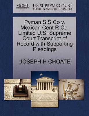Pyman S S Co V. Mexican Cent R Co, Limited U.S. Supreme Court Transcript of Record with Supporting Pleadings