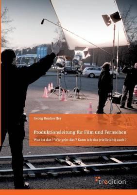 Produktionsleitung für Film und Fernsehen - 2. Auflage