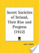 Secret Societies of Ireland, Their Rise and Progress