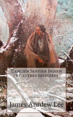 L'ancien Sentier Indien Et Autres Histoires