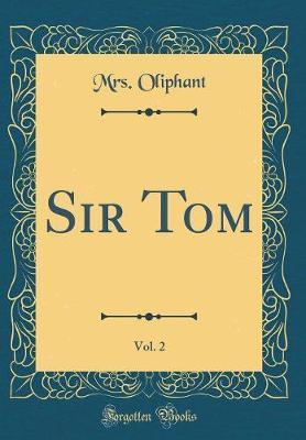 Sir Tom, Vol. 2 (Classic Reprint)