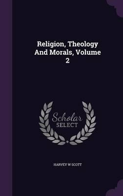 Religion, Theology and Morals, Volume 2