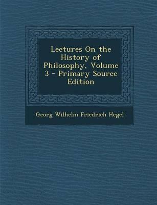 Lectures on the History of Philosophy, Volume 3