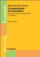 Il comportamento del consumatore. Acquisti e consumi in una prospettiva di marketing