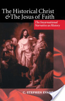 The Historical Christ and the Jesus of Faith : The Incarnational Narrative as History