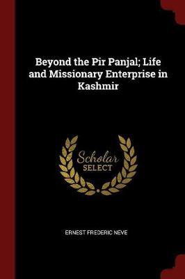Beyond the Pir Panjal; Life and Missionary Enterprise in Kashmir