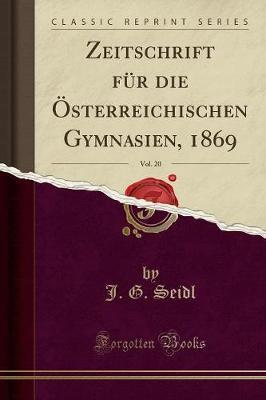 Zeitschrift für die Österreichischen Gymnasien, 1869, Vol. 20 (Classic Reprint)