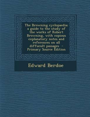 The Browning Cyclopaedia; A Guide to the Study of the Works of Robert Browning, with Copious Explanatory Notes and References on All Diffucult Passages